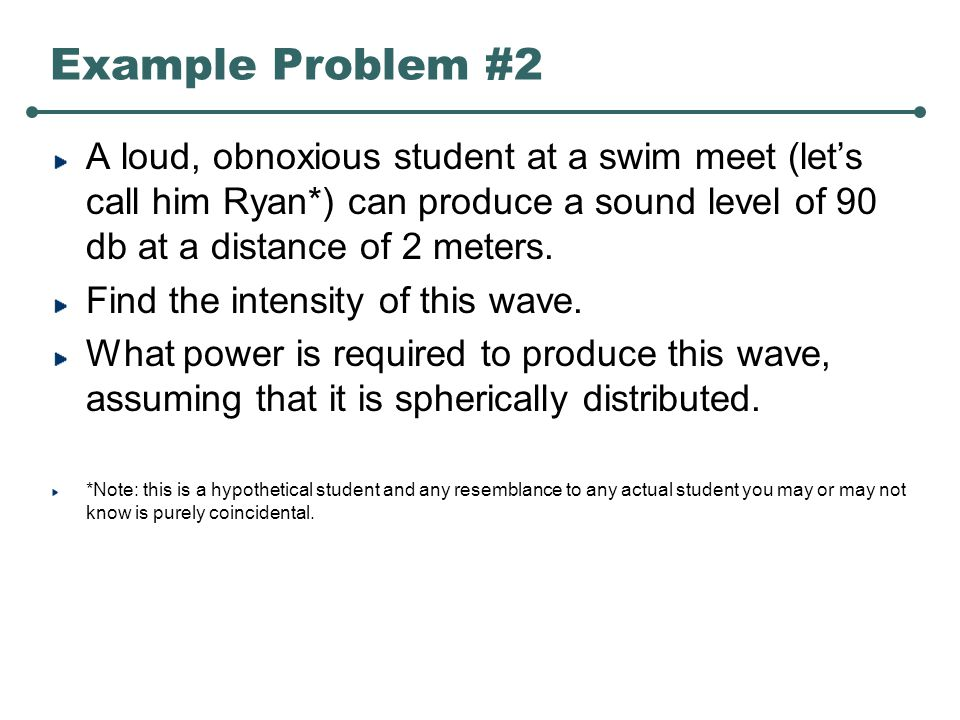 Example Problem #1 A sound wave has an intensity of 0.0533 W/m2.