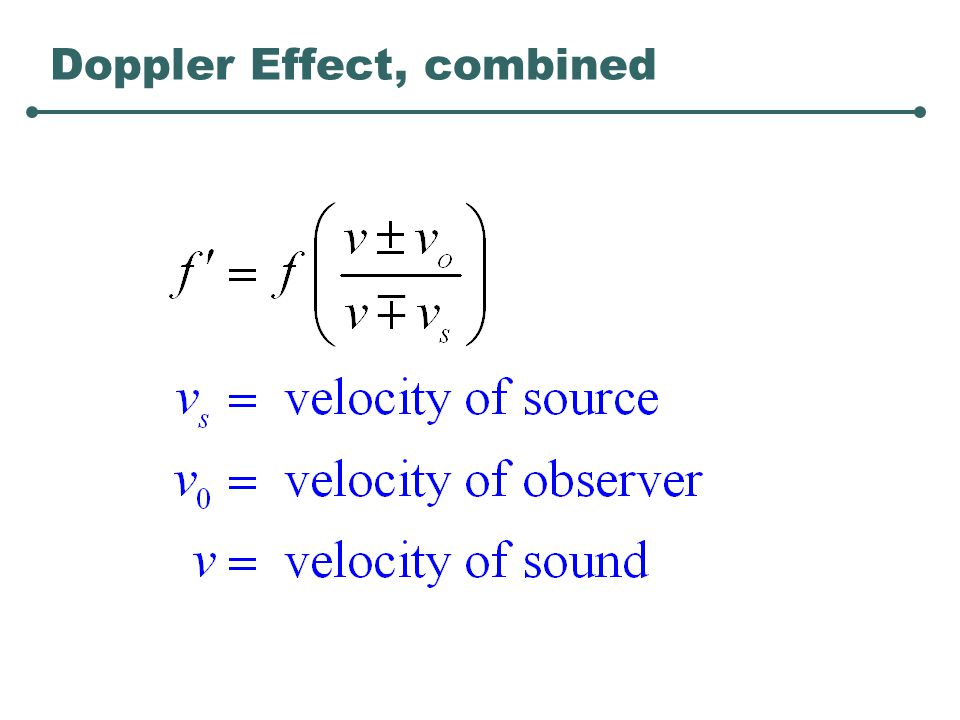 Doppler Effect, moving observer When moving toward source (v o < 0) Time between waves peaks decreases Frequency increases When away from source (v o > 0) Time between waves peaks increases Frequency decreases 40