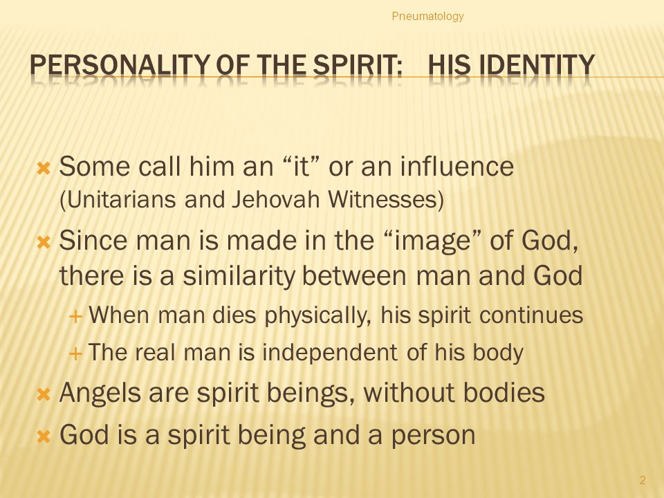 " Some call him an ""it"" or an influence (Unitarians and Jehovah Witnesses)  Since man is made in the ""image"" of God, there is a similarity between ma"