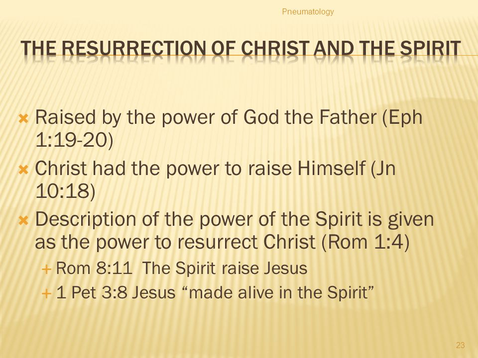  Raised by the power of God the Father (Eph 1:19-20)  Christ had the power to raise Himself (Jn 10:18)  Description of the power of the Spirit is g