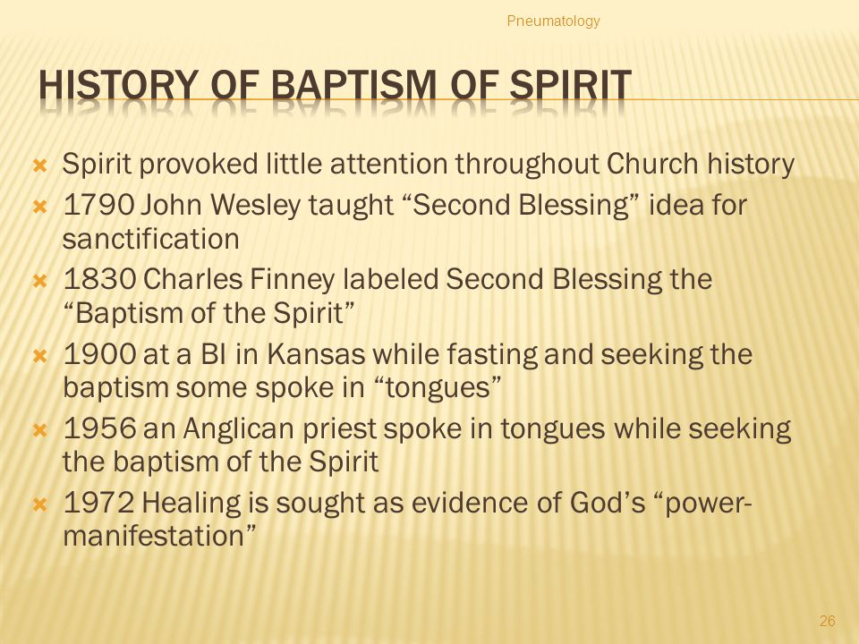 " Spirit provoked little attention throughout Church history  1790 John Wesley taught ""Second Blessing"" idea for sanctification  1830 Charles Finney"