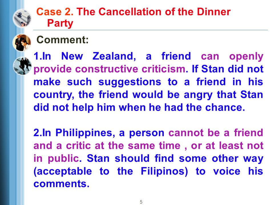 5 Case 2. The Cancellation of the Dinner Party Comment: 1.In New Zealand, a friend can openly provide constructive criticism. If Stan did not make suc