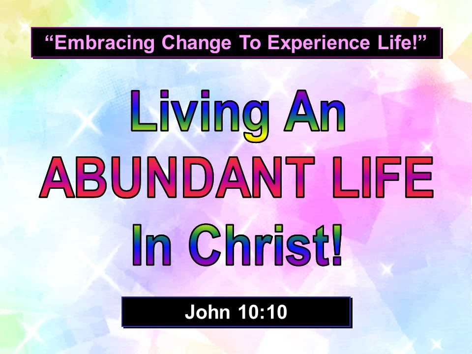 Embracing Change To Experience Life! John 10:10