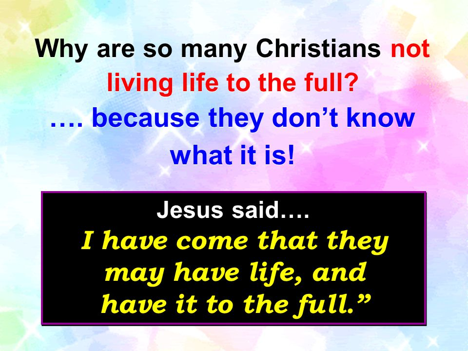 Why are so many Christians not living life to the full? …. because they don't know what it is! Why are so many Christians not living life to the full?