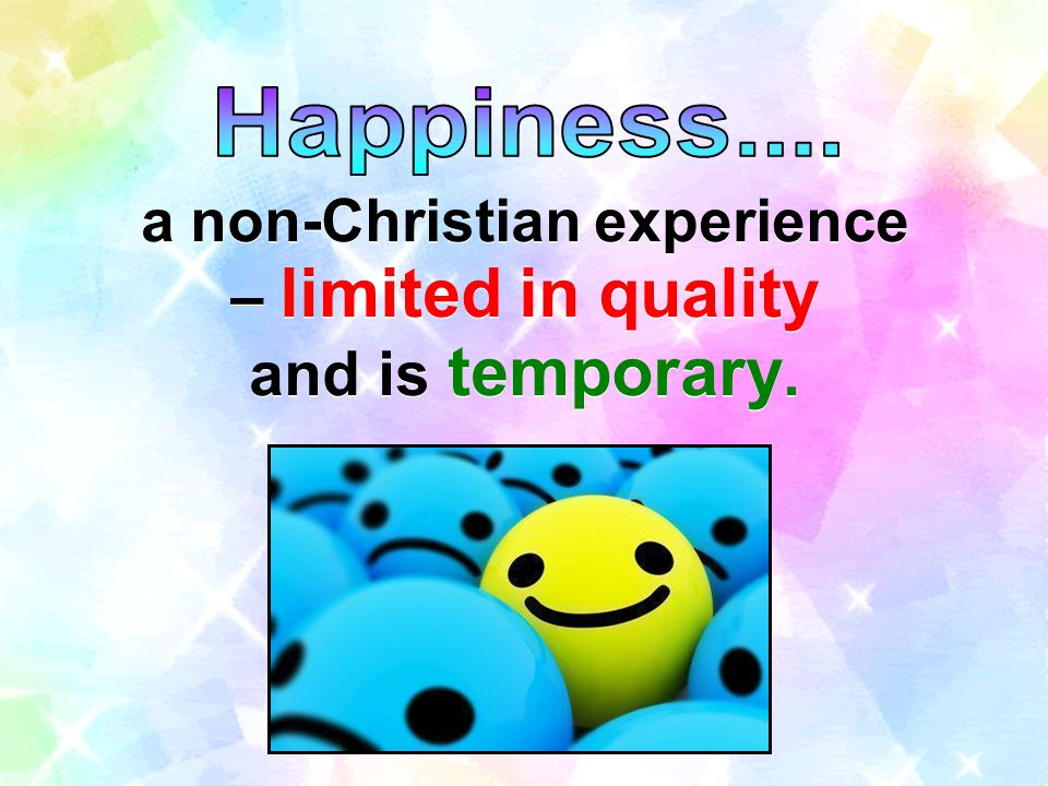 a non-Christian experience – limited in quality and is temporary.