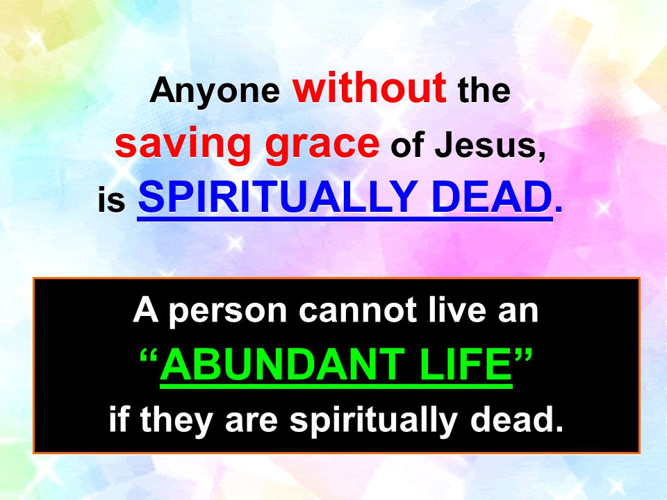 Anyone without the saving grace of Jesus, is SPIRITUALLY DEAD.