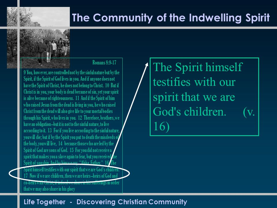 Life Together - Discovering Christian Community Romans 8: You, however, are controlled not by the sinful nature but by the Spirit, if the Spirit of God lives in you.