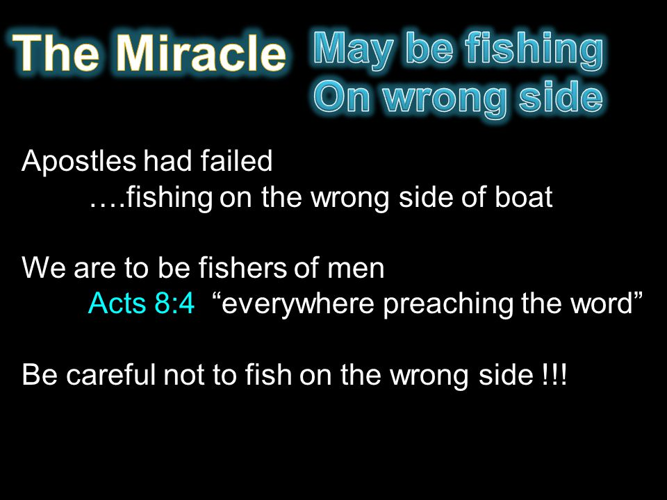 """Apostles had failed ….fishing on the wrong side of boat We are to be fishers of men Acts 8:4 """"everywhere preaching the word"""" Be careful not to fish on"""