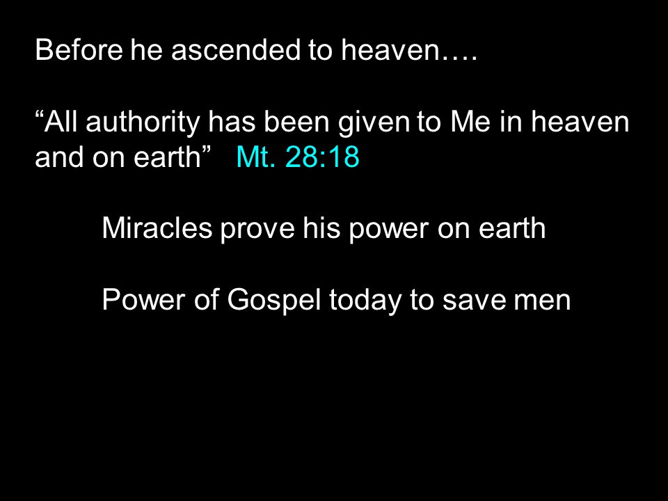 """Before he ascended to heaven…. """"All authority has been given to Me in heaven and on earth"""" Mt. 28:18 Miracles prove his power on earth Power of Gospel"""