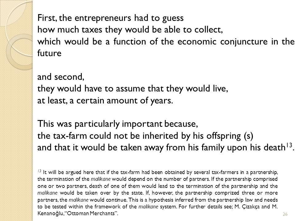 26 First, the entrepreneurs had to guess how much taxes they would be able to collect, which would be a function of the economic conjuncture in the future and second, they would have to assume that they would live, at least, a certain amount of years.