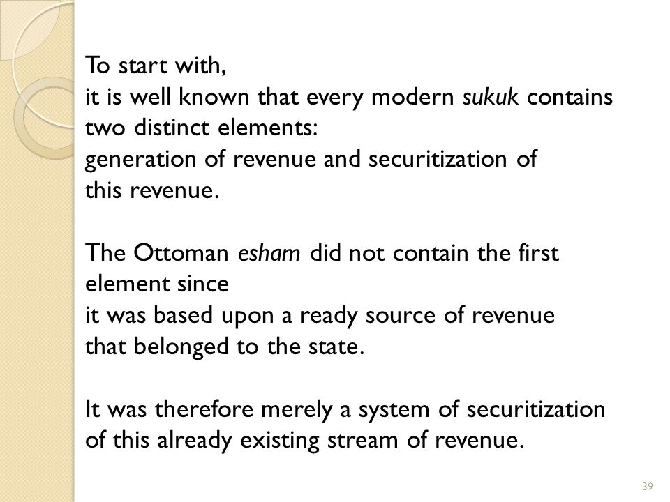 39 To start with, it is well known that every modern sukuk contains two distinct elements: generation of revenue and securitization of this revenue.
