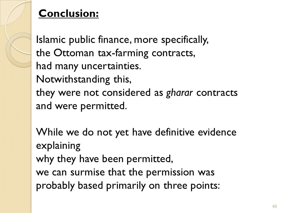 Islamic public finance, more specifically, the Ottoman tax-farming contracts, had many uncertainties.