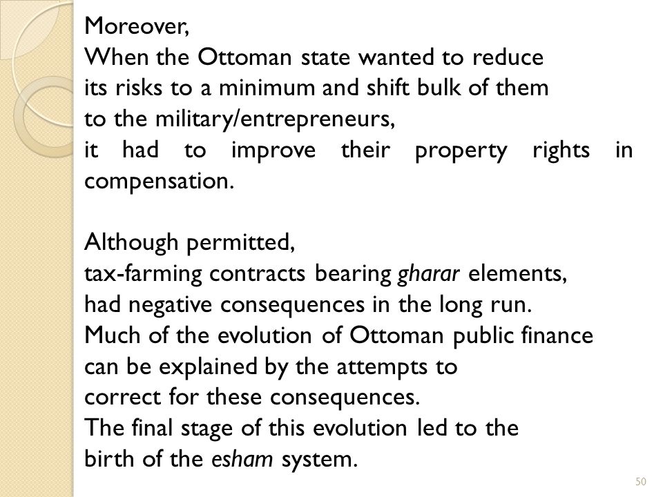 Moreover, When the Ottoman state wanted to reduce its risks to a minimum and shift bulk of them to the military/entrepreneurs, it had to improve their property rights in compensation.