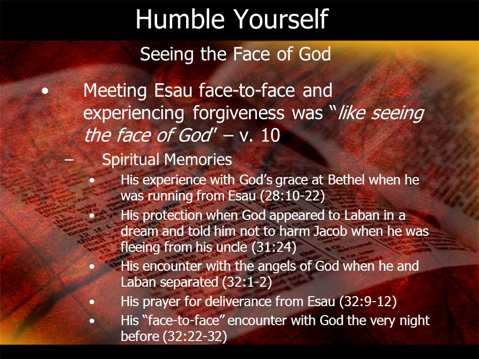 """Humble Yourself Seeing the Face of God Meeting Esau face ‑ to ‑ face and experiencing forgiveness was """"like seeing the face of God"""" – v. 10 –Spiritual"""