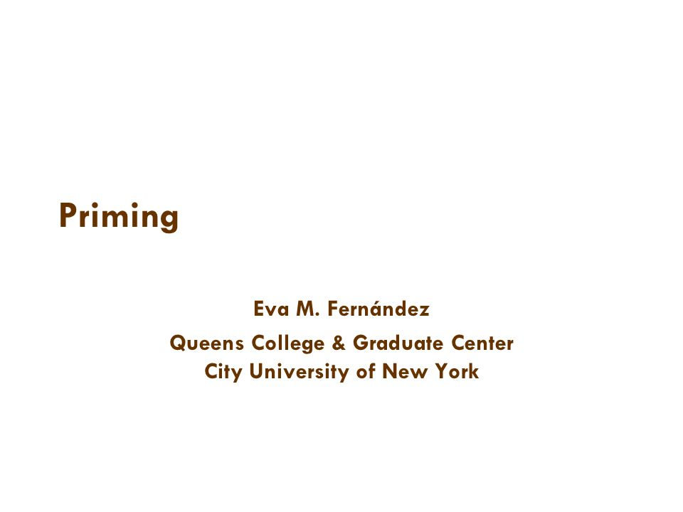 Priming Eva M. Fernández Queens College & Graduate Center City University of New York