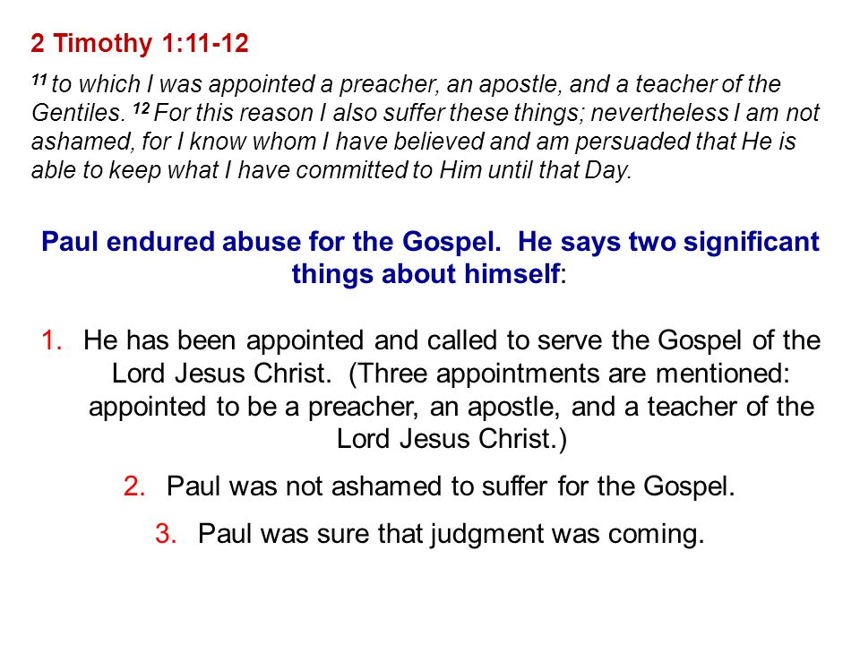 2 Timothy 1:11-12 11 to which I was appointed a preacher, an apostle, and a teacher of the Gentiles.