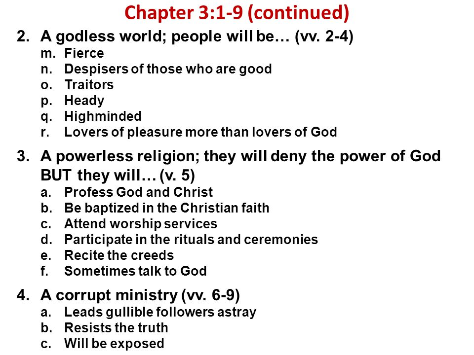 Chapter 3:1-9 (continued) 2.A godless world; people will be… (vv.