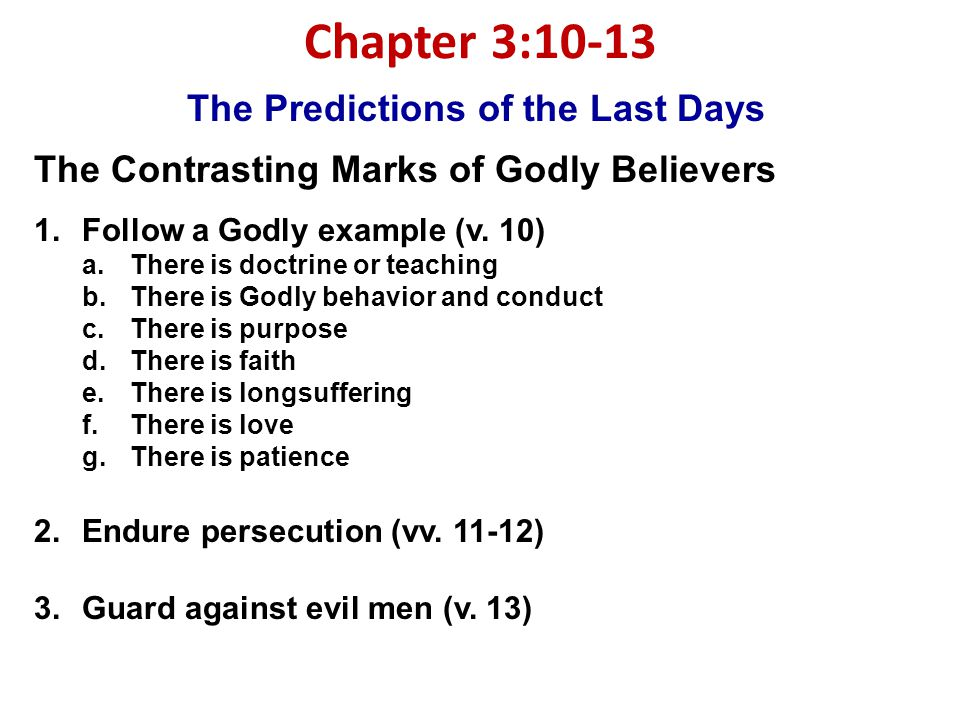 Chapter 3:10-13 The Predictions of the Last Days The Contrasting Marks of Godly Believers 1.Follow a Godly example (v.