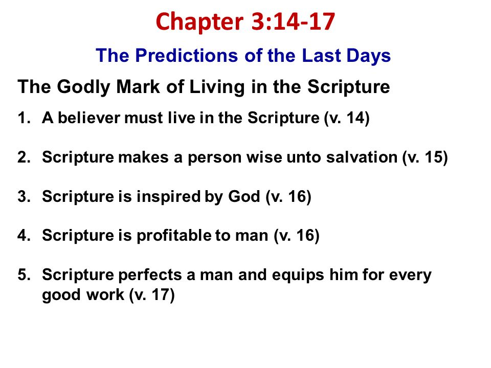 Chapter 3:14-17 The Predictions of the Last Days The Godly Mark of Living in the Scripture 1.A believer must live in the Scripture (v.
