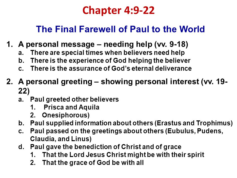 Chapter 4:9-22 The Final Farewell of Paul to the World 1.A personal message – needing help (vv.