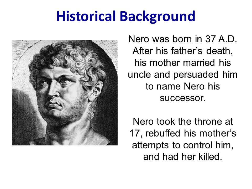 Historical Background Nero was born in 37 A.D.