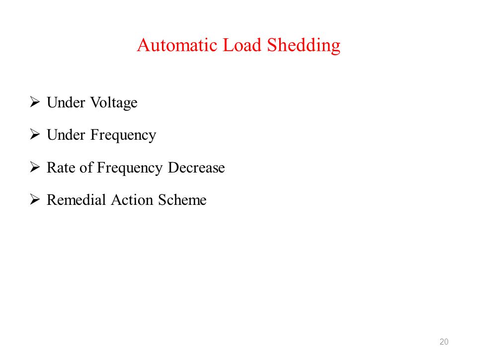 Automatic Load Shedding  Under Voltage  Under Frequency  Rate of Frequency Decrease  Remedial Action Scheme 20