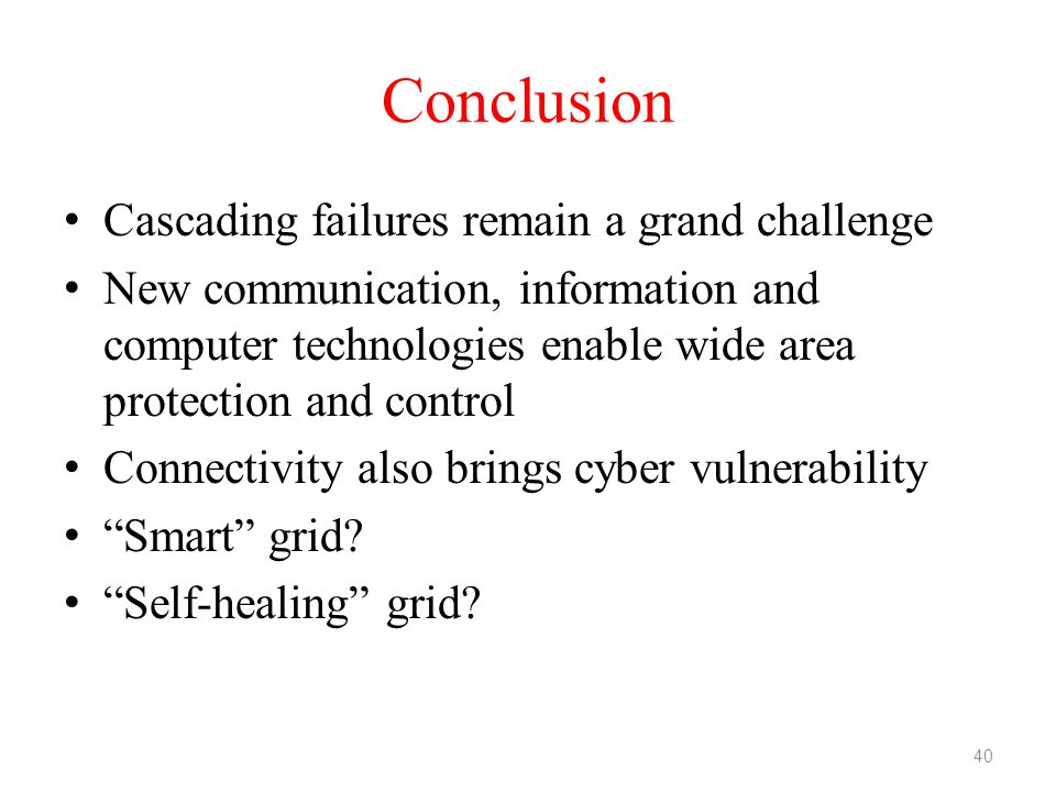 Conclusion Cascading failures remain a grand challenge New communication, information and computer technologies enable wide area protection and contro