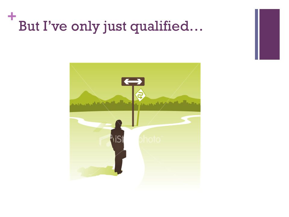 + But I've only just qualified…