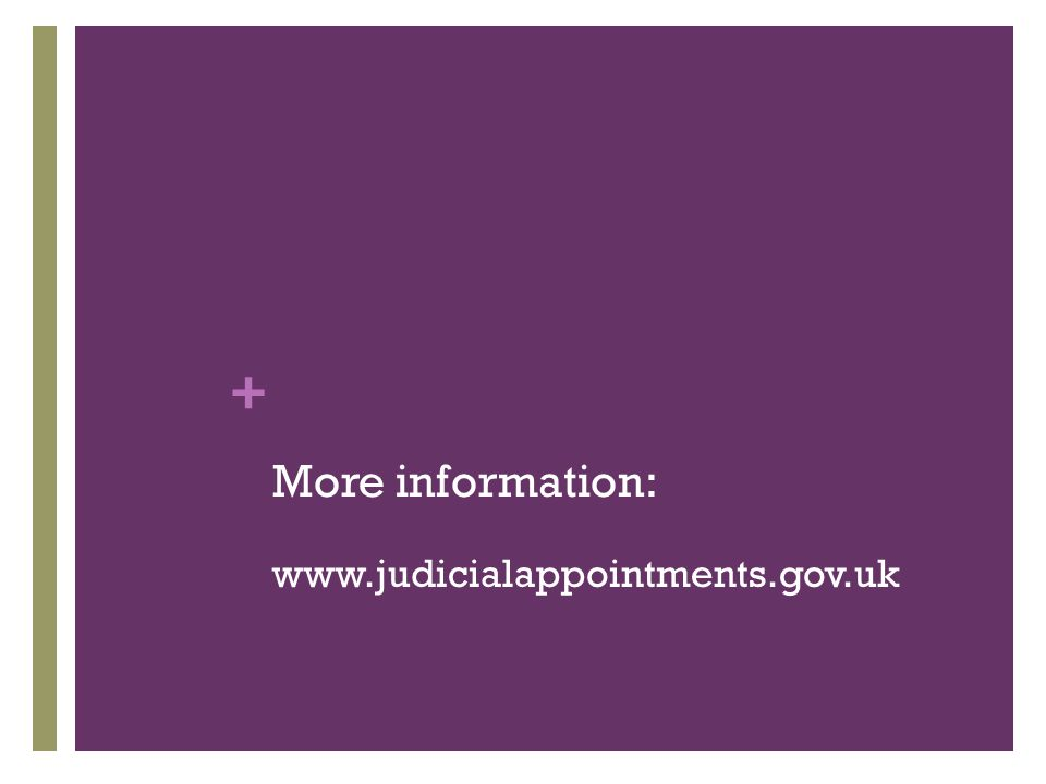 + More information: www.judicialappointments.gov.uk