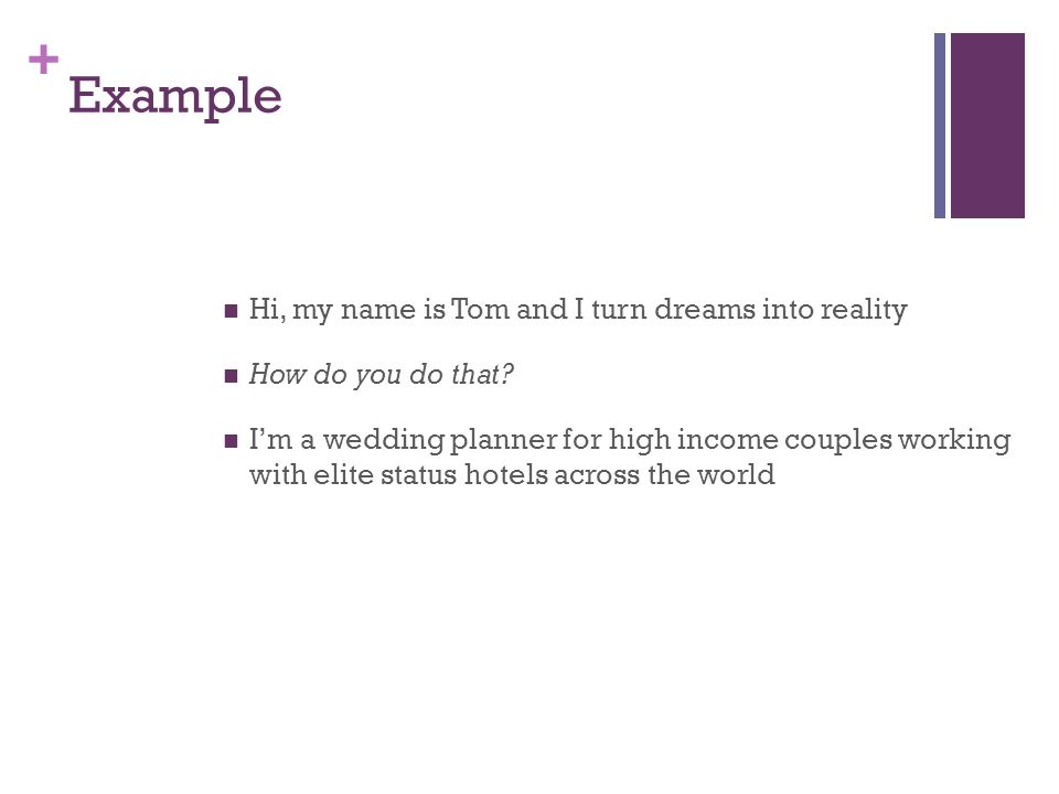 + Example Hi, my name is Tom and I turn dreams into reality How do you do that.