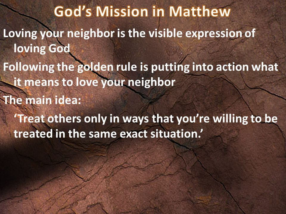 Loving your neighbor is the visible expression of loving God Following the golden rule is putting into action what it means to love your neighbor The