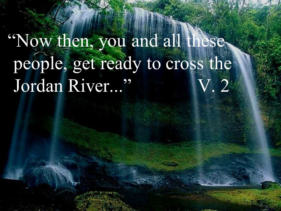 """Now then, you and all these people, get ready to cross the Jordan River..."" V. 2"