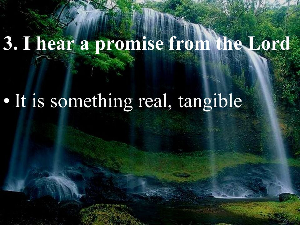 3. I hear a promise from the Lord It is something real, tangible