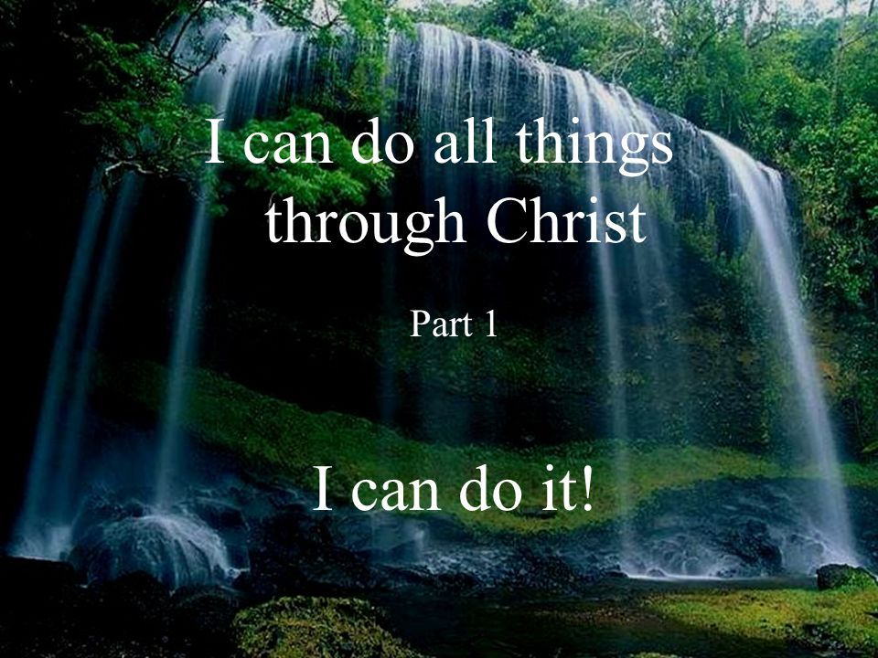 Our 4th Statement of faith: I can do all things through Christ.