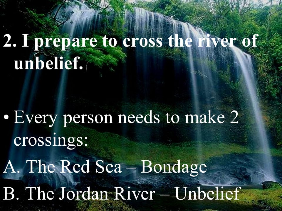 Now then, you and all these people, get ready to cross the Jordan River... V. 2