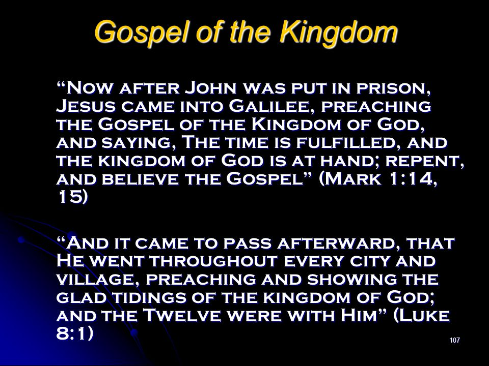 "107 Gospel of the Kingdom ""Now after John was put in prison, Jesus came into Galilee, preaching the Gospel of the Kingdom of God, and saying, The time"
