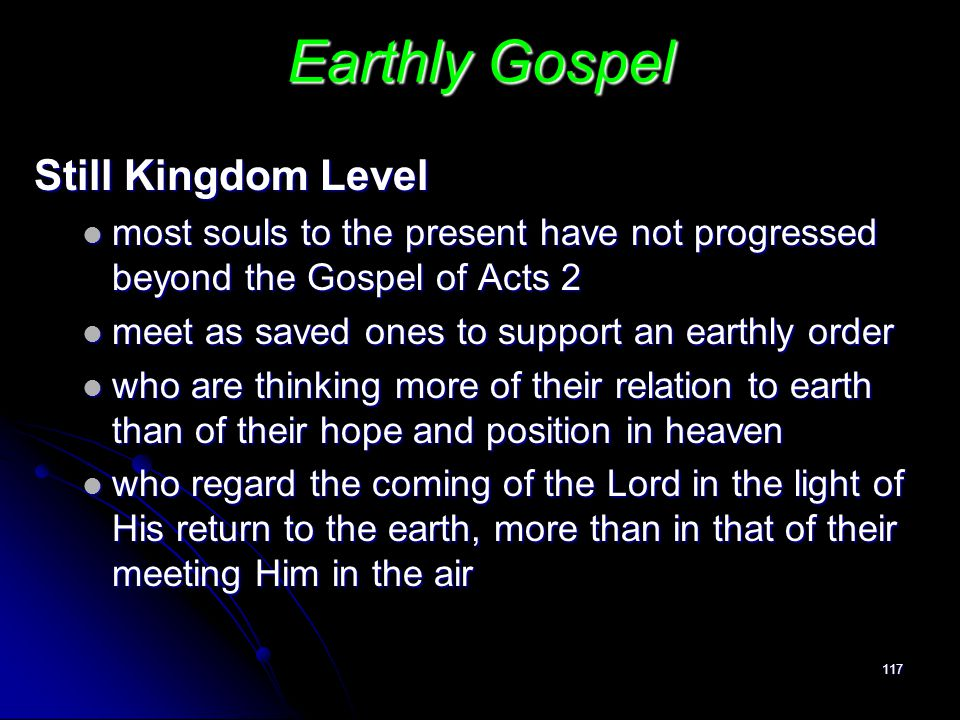 117 Earthly Gospel Still Kingdom Level most souls to the present have not progressed beyond the Gospel of Acts 2 most souls to the present have not pr