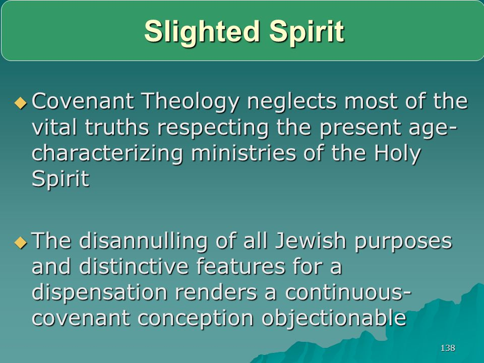 138 Slighted Spirit  Covenant Theology neglects most of the vital truths respecting the present age- characterizing ministries of the Holy Spirit  T