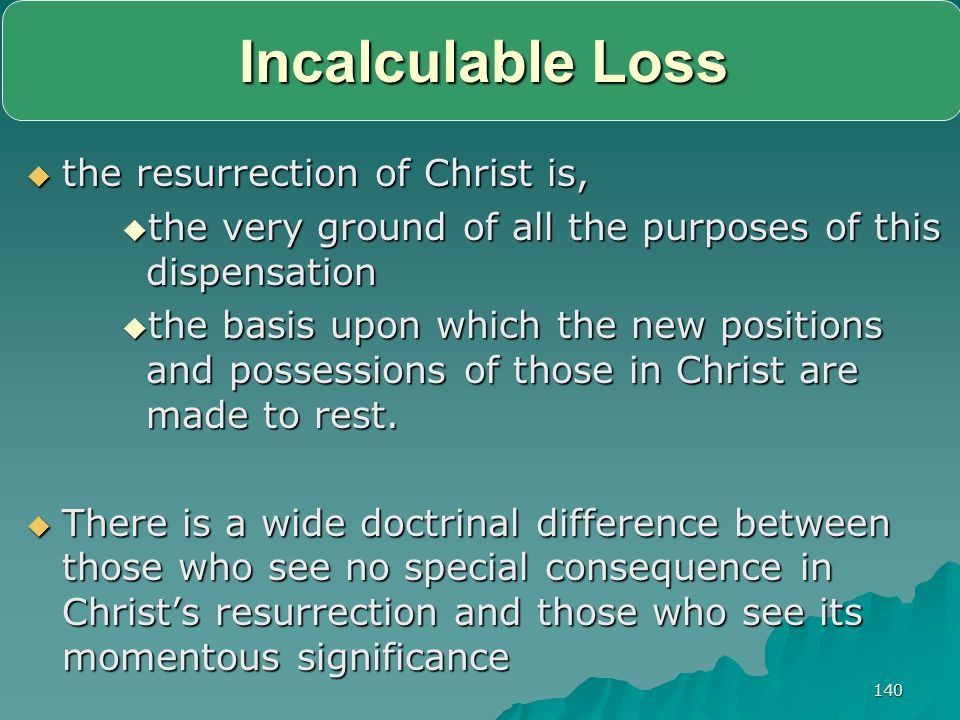 140 Incalculable Loss  the resurrection of Christ is,  the very ground of all the purposes of this dispensation  the basis upon which the new posit