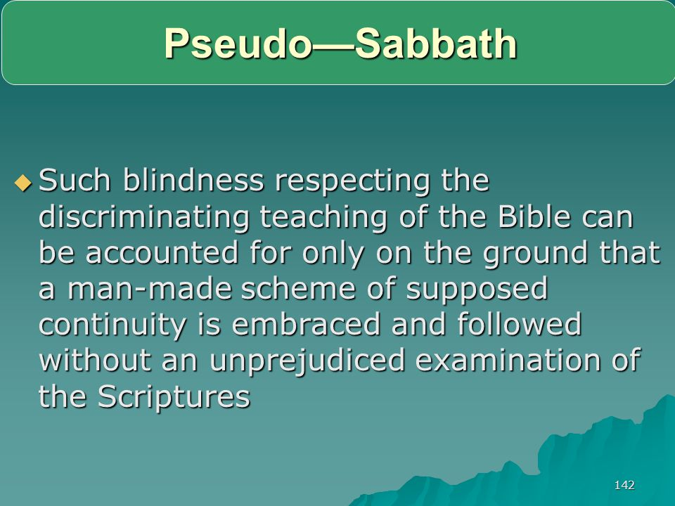142 Pseudo—Sabbath  Such blindness respecting the discriminating teaching of the Bible can be accounted for only on the ground that a man-made scheme