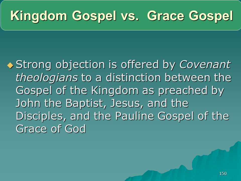 150 Kingdom Gospel vs. Grace Gospel SSSStrong objection is offered by Covenant theologians to a distinction between the Gospel of the Kingdom as p