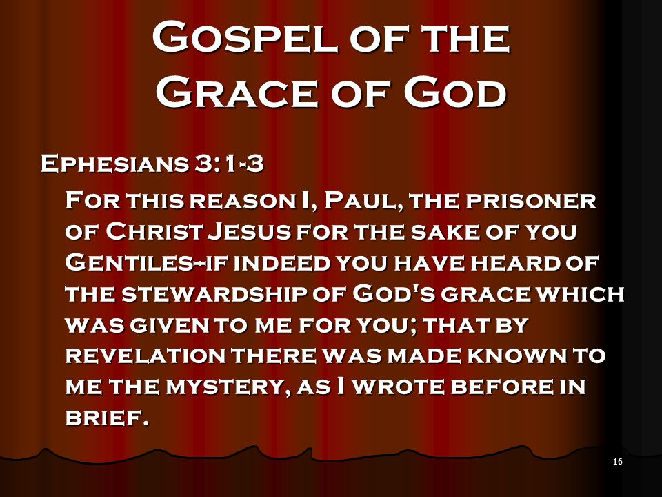 16 Gospel of the Grace of God Ephesians 3:1-3 For this reason I, Paul, the prisoner of Christ Jesus for the sake of you Gentiles--if indeed you have h