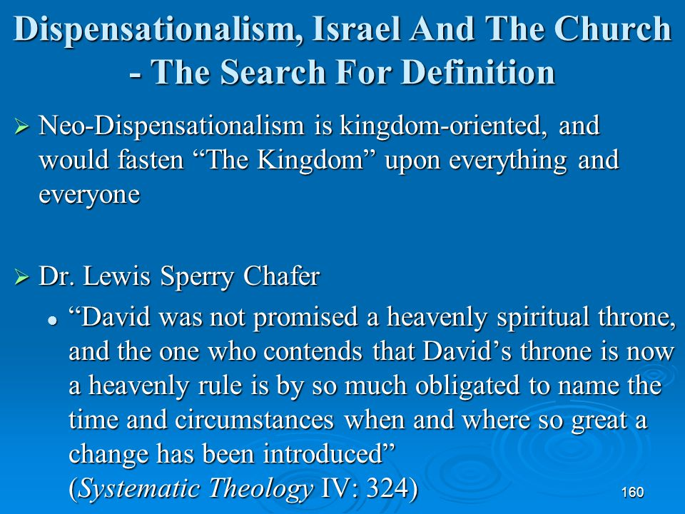 "160 Dispensationalism, Israel And The Church - The Search For Definition  Neo-Dispensationalism is kingdom-oriented, and would fasten ""The Kingdom"" u"
