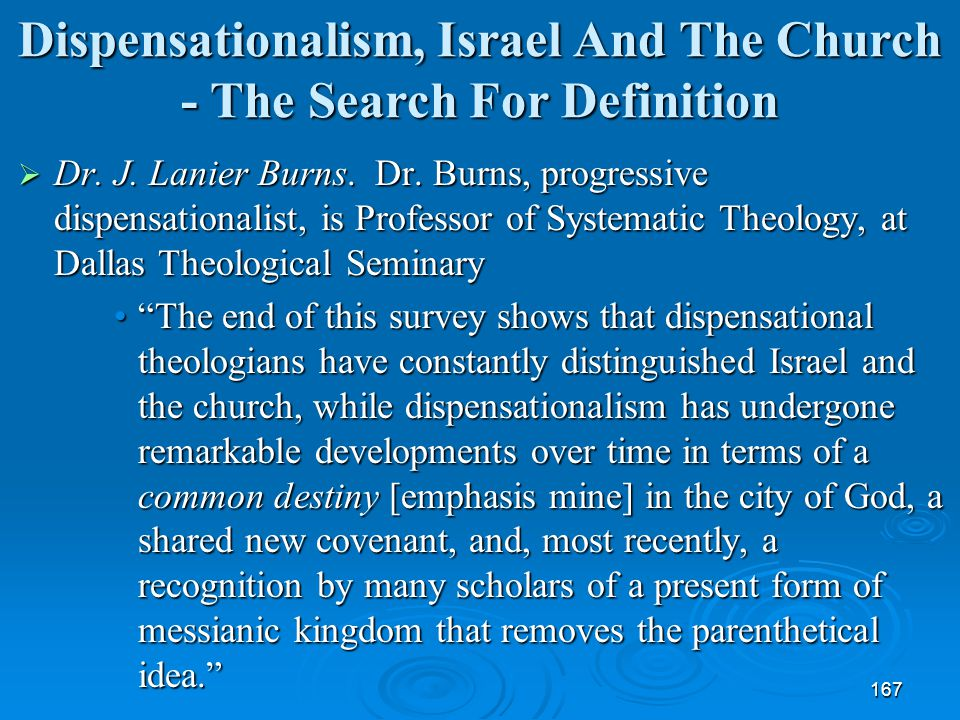 167 Dispensationalism, Israel And The Church - The Search For Definition  Dr. J. Lanier Burns. Dr. Burns, progressive dispensationalist, is Professor