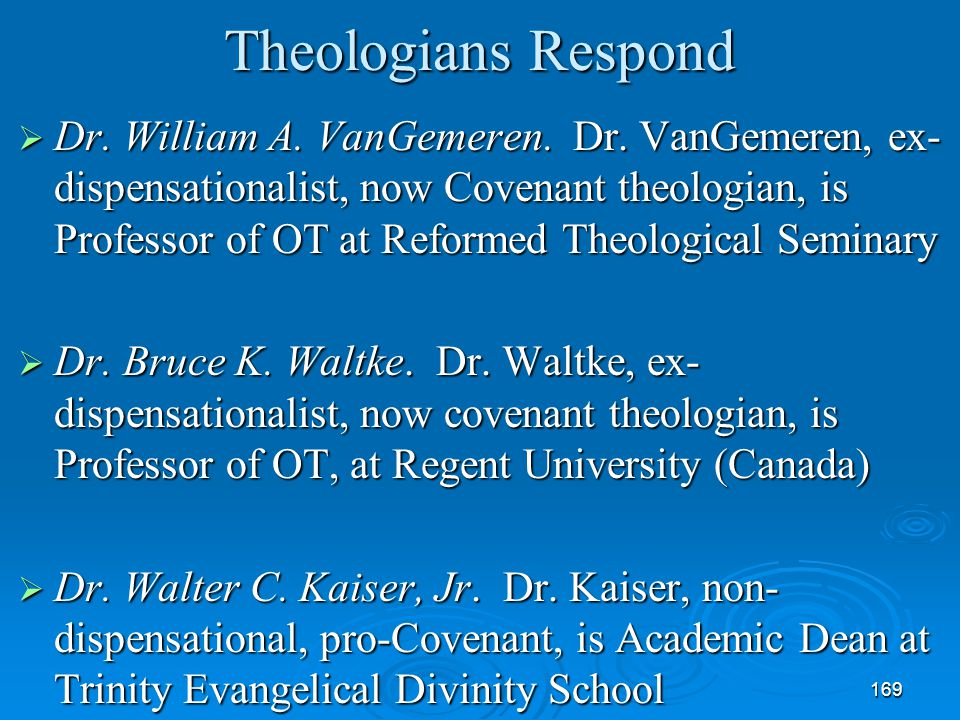 169 Theologians Respond  Dr. William A. VanGemeren. Dr. VanGemeren, ex- dispensationalist, now Covenant theologian, is Professor of OT at Reformed Th
