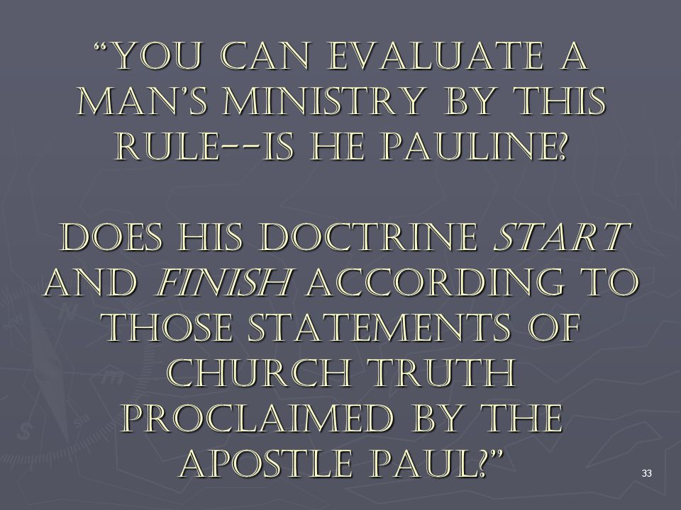 "33 ""You can evaluate a man's ministry by this rule--is he Pauline? Does his doctrine start and finish according to those statements of Church truth pr"