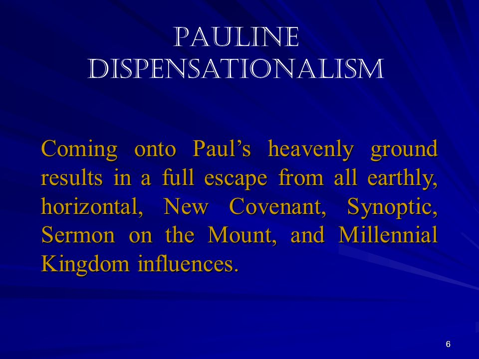 6 Pauline Dispensationalism Coming onto Paul's heavenly ground results in a full escape from all earthly, horizontal, New Covenant, Synoptic, Sermon o