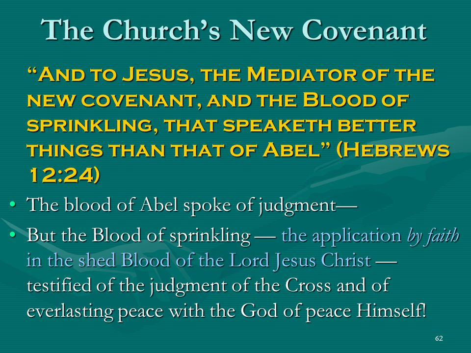 "62 The Church's New Covenant ""And to Jesus, the Mediator of the new covenant, and the Blood of sprinkling, that speaketh better things than that of Ab"