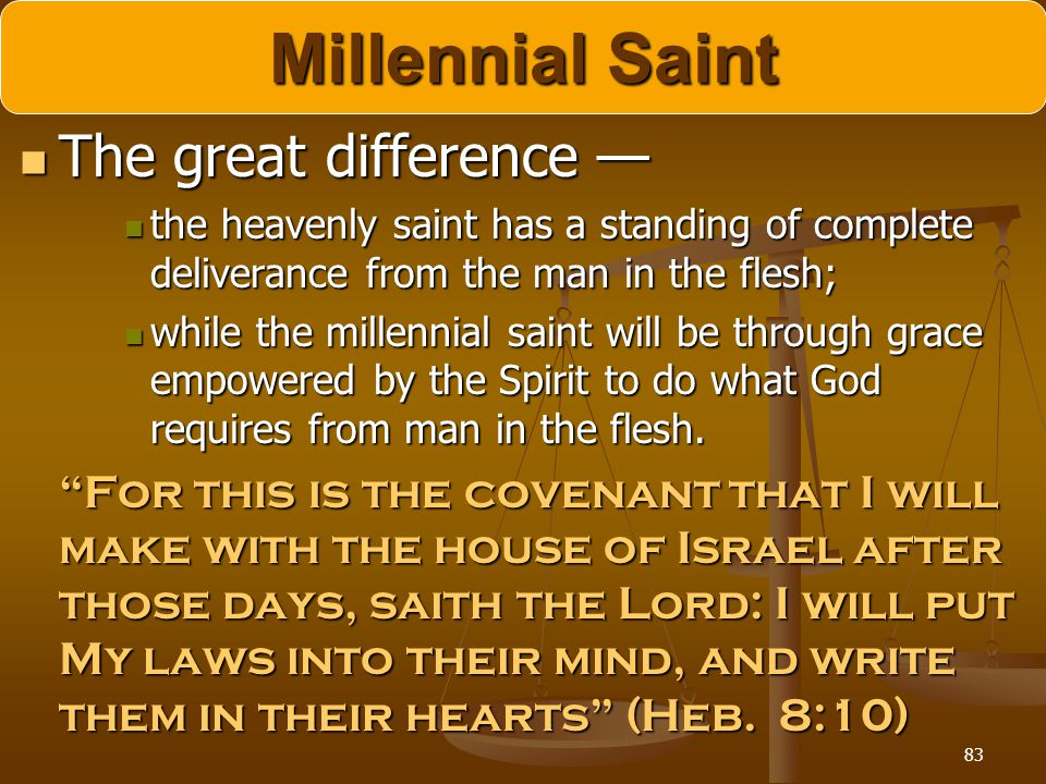 83 Millennial Saint The great difference — The great difference — the heavenly saint has a standing of complete deliverance from the man in the flesh;