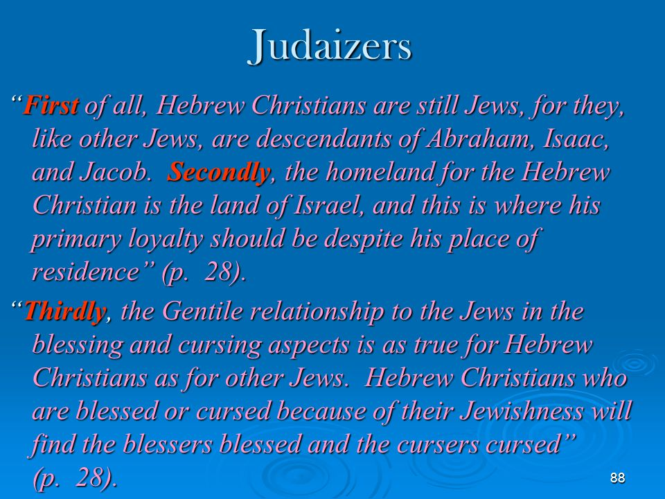 "88 Judaizers ""First of all, Hebrew Christians are still Jews, for they, like other Jews, are descendants of Abraham, Isaac, and Jacob. Secondly, the h"